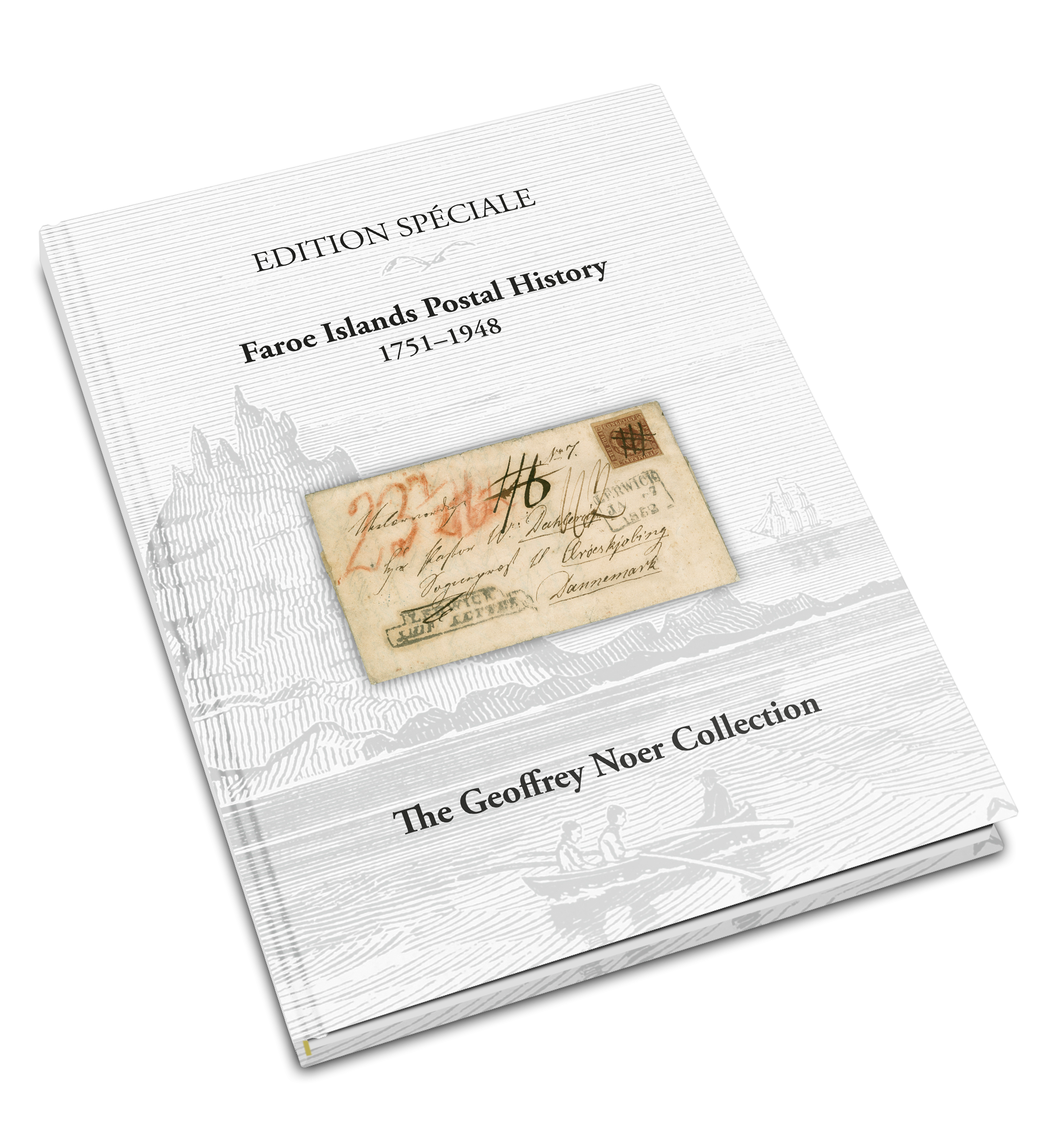 EDITION SPÉCIALE: Faroe Islands - Postal History 1751-1948 • The Geoffrey Noer Collection