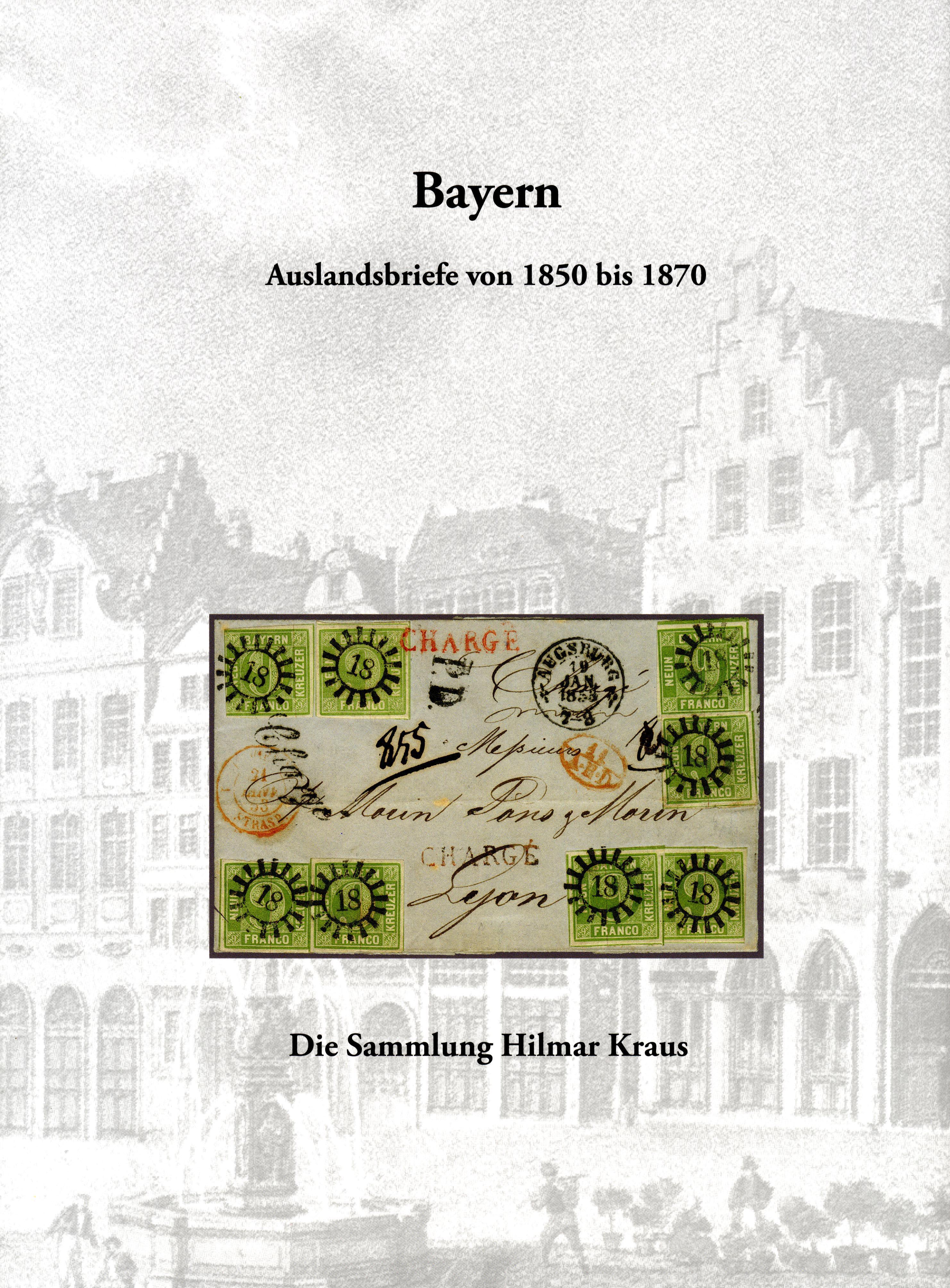 EDITION SPÉCIALE • Bayern - Auslandsbriefe von 1850 bis 1870 • Die Sammlung Hilmar Kraus